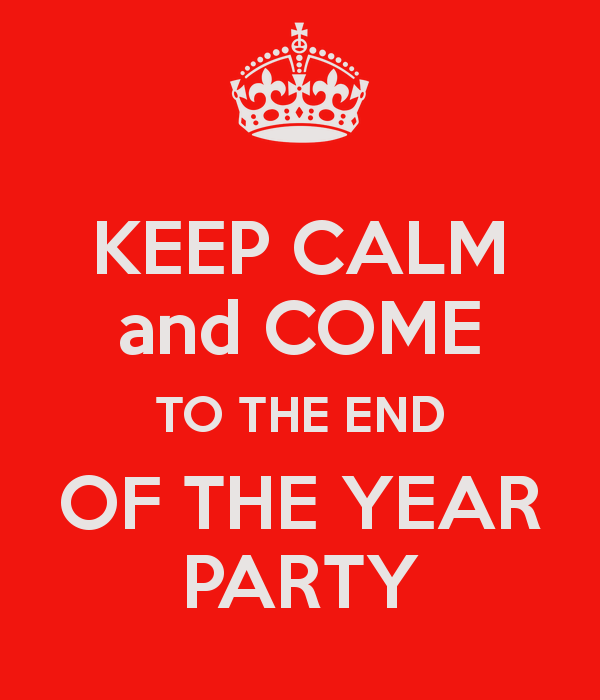 Keep Calm and come to the End of Year Party
