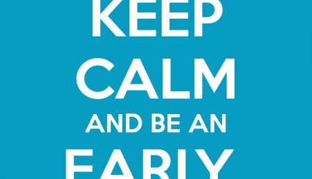 Keep calm and be an early bird