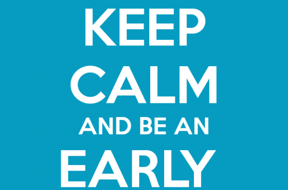 Keep calm and be an early bird